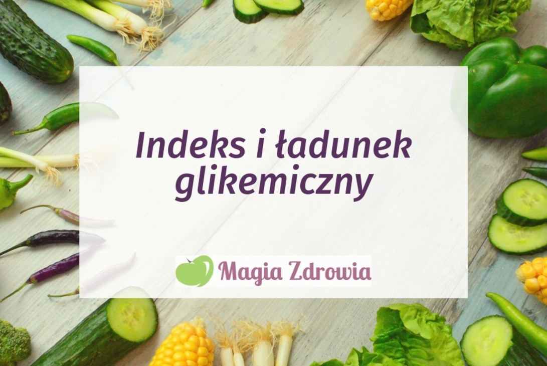Co to jest indeks i ładunek glikemiczny? Jaki znacznie ma wysoki lub niski poziom tych wskaźników?